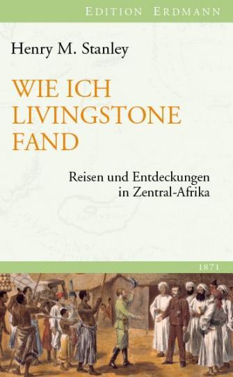 Henry M Stanley: Wie ich Livingstone fand