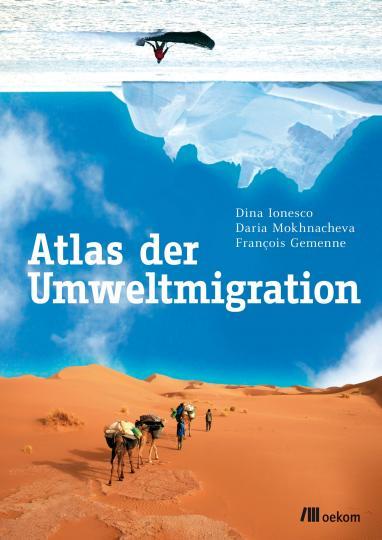 François Gemenne, Dina Ionesco, Daria Mokhnacheva: Atlas der Umweltmigration