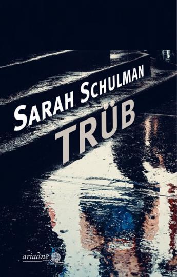 Sarah Schulman: Trüb