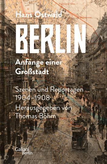 Hans Ostwald: Berlin - Anfänge einer Großstadt