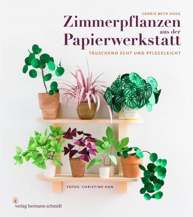 Corrie Beth Hogg: Zimmerpflanzen aus der Papierwerkstatt