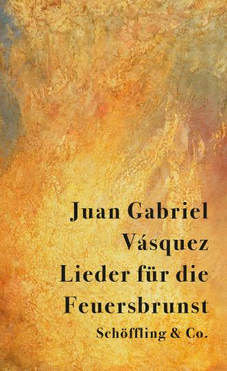 Juan Gabriel Vásquez: Lieder für die Feuersbrunst