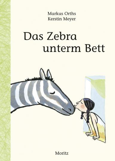 Markus Orths, Kerstin Meyer: Das Zebra unterm Bett