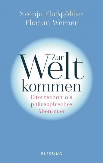 Svenja Flaßpöhler, Florian Werner: Zur Welt kommen