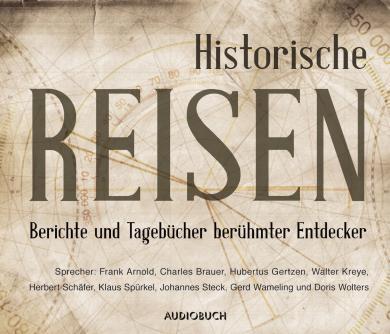 Diverse: Historische Reisen. Berichte und Tagebücher berühmter Entdecker