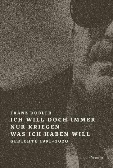 Franz Dobler: Ich will doch immer nur kriegen was ich haben will