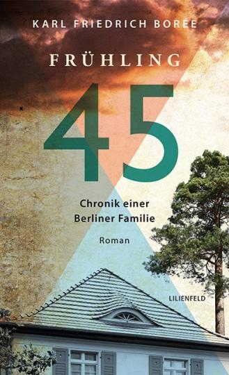 Karl Friedrich Borée: Frühling 45