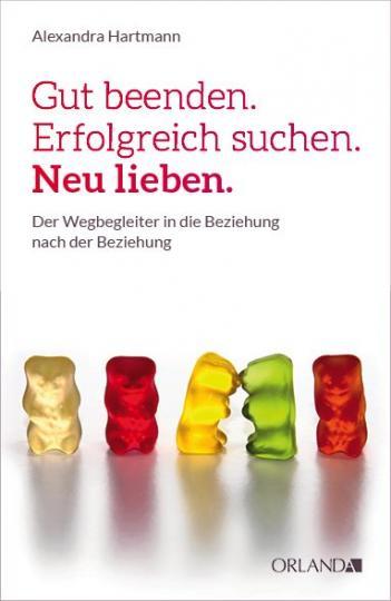 Alexandra Hartmann: Gut beenden. Erfolgreich suchen. Neu lieben.