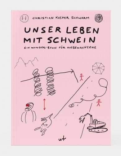 Christian Kaspar Schwarm: Unser Leben mit Schwein