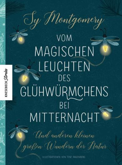 Sy Montgomery: Vom magischen Leuchten des Glühwürmchens bei Mitternacht
