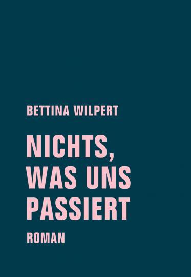 Bettina Wilpert: nichts, was uns passiert