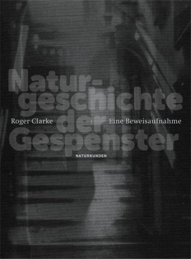 Roger Clarke, Judith Schalansky: Naturgeschichte der Gespenster