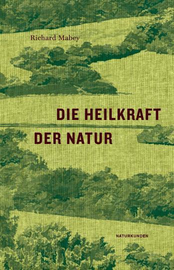 Richard Mabey, Judith Schalansky: Die Heilkraft der Natur