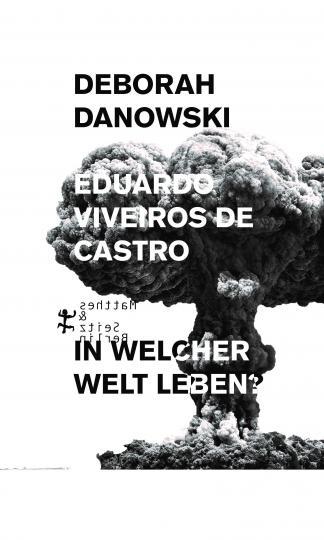 Deborah Danowski, Eduardo Viveiros de Castro: In welcher Welt leben?