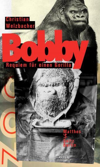 Christian Welzbacher: Bobby. Requiem für einen Gorilla