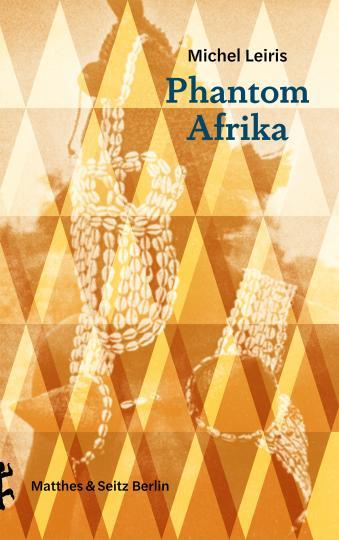 Michel Leiris: Phantom Afrika