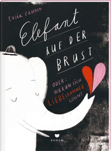 Lucia Zamolo: ELEFANT AUF DER BRUST oder: Warum sich Liebeskummer lohnt