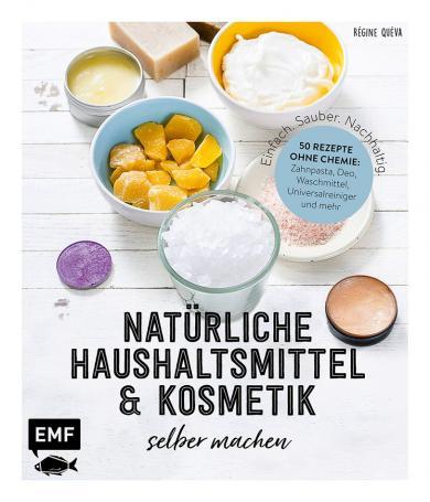 Régine Quéva: Einfach. Sauber. Nachhaltig. – Natürliche Haushaltsmittel und Kosmetik selber machen